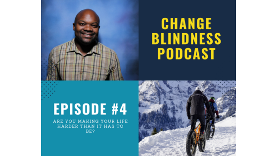 fear of failure, change your life, making life more difficult, podcast about changing life, dream life
