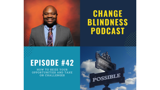 how to seize your opportunities, seize your opportunities, take on challenges, mindset podcast